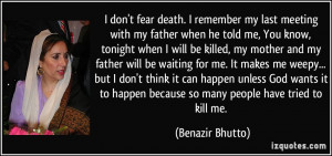 fear death. I remember my last meeting with my father when he told me ...