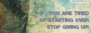 if you are tired of starting over stop giving up! , Pictures