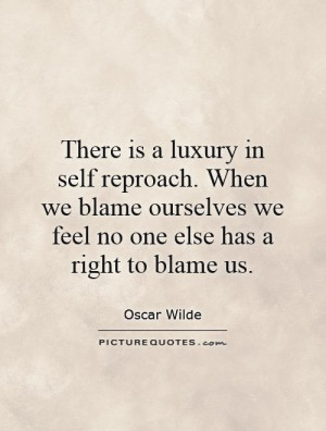 ... blame ourselves we feel no one else has a right to blame us Picture