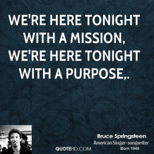 We're here tonight with a mission, we're here tonight with a purpose,.