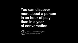 ... play than in a year of conversation. Famous Philosophy Quotes by Plato