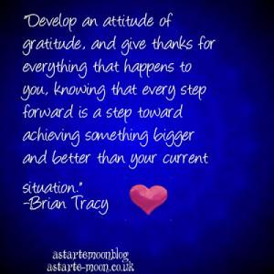 Developing an attitude of gratitude. Brian Tracy Gratitude Quote