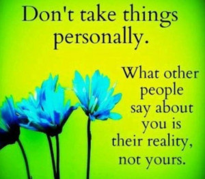 Don't take it personally.
