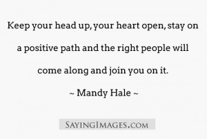 ... positive path and the right people will come along and join you on it