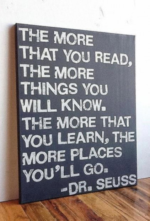The More You Read, The More Things You Will Know. The More That You ...