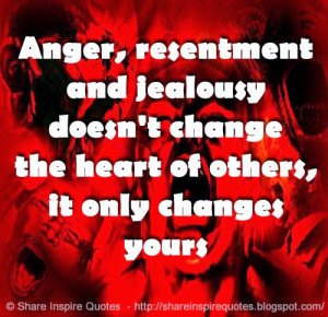 Anger, resentment and jealousy doesn't change the heart of others, it ...