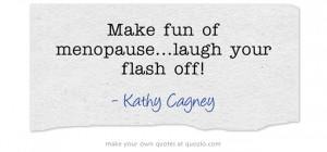 Make Fun Menopauselaugh Your Flash Off