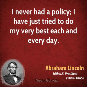 ... had a policy; I have just tried to do my very best each and every day