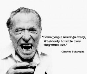 Some_people_never_go_crazy_Charles_Bukowski.jpeg