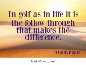 Quotes about life - In golf as in life it is the follow through that ...