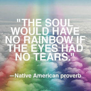 the-soul-would-have-no-rainbow-native-american-proverb-quotes-sayings ...