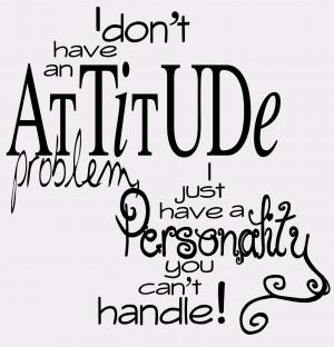 Don't Have An Attitude Problem - Attitude Quote