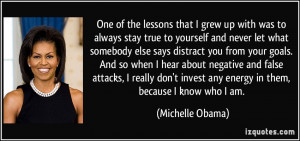 ... invest any energy in them, because I know who I am. - Michelle Obama