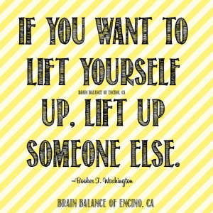 If you want to #lift yourself up, lift up someone else.