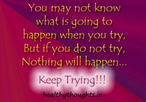 Thought For The Day-Nothing Will Happen Unless You TRY!