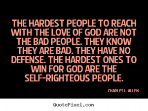 ... . The hardest ones to win for God are the self-righteous people