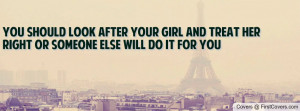 YOU SHOULD LOOK AFTER YOUR GIRL AND TREAT HER RIGHT OR SOMEONE ELSE ...