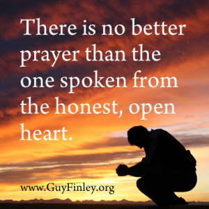 There is no better prayer than the one spoken from the honest, open ...