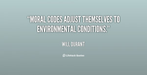 Moral codes adjust themselves to environmental conditions.""