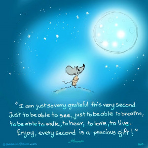 Enjoy, every second is a precious gift
