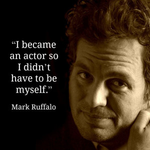 Mark Ruffalo - Movie Actor Quote - is he kidding? - cuz he's such a ...