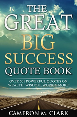 The Great Big Success Quote Book: Over 501 Powerful Quotes on Wealth ...