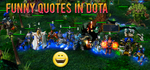 Post image for Whatever Wed: Funny Quotes in DotA (6.68 is out btw)