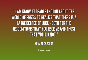 quote-Howard-Gardner-i-am-knowledgeable-enough-about-the-world-129450 ...