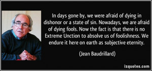 In days gone by, we were afraid of dying in dishonor or a state of sin ...