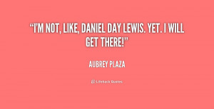 quote-Aubrey-Plaza-im-not-like-daniel-day-lewis-yet-207576.png
