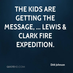 The kids are getting the message, ... Lewis & Clark Fire Expedition.