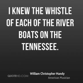 William Christopher Handy I knew the whistle of each of the river