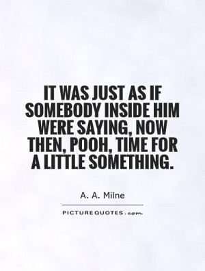 ... saying, Now then, Pooh, time for a little something Picture Quote #1
