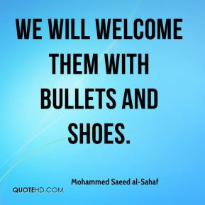 Mohammed Saeed al-Sahaf - We will welcome them with bullets and shoes.