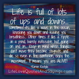 Life is full of lots of ups and downs.