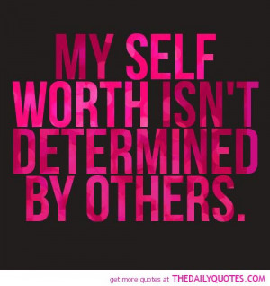 ... self-worth-isnt-determained-by-others-life-quotes-sayings-pictures.jpg