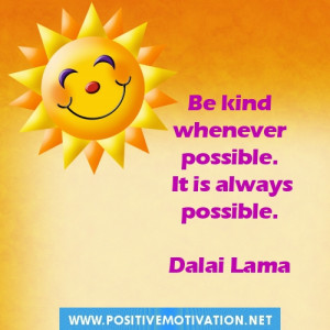 ... kind whenever possible. It is always possible.Kindness Quotes for Kids