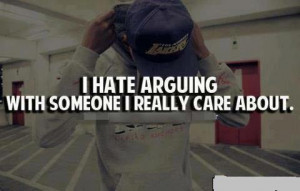 hate arguing with someone i really care about.