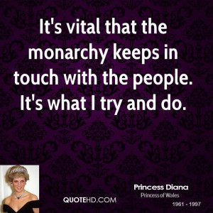 It's vital that the monarchy keeps in touch with the people. It's what ...