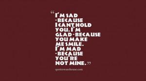 sad because i cant hold you i m glad because you make me smile i m ...
