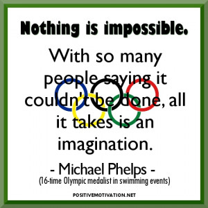 "Inspirational Olympic Quotes-""Nothing is impossible. With so many ..."