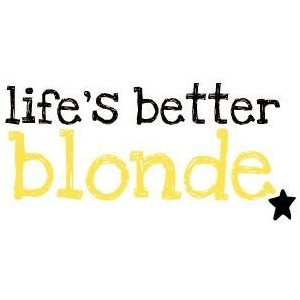 life's better blonde(: quote by court! use!