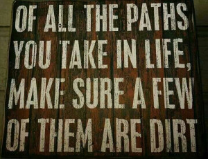 Of all the paths you taken in life, make sure a few of them are ...