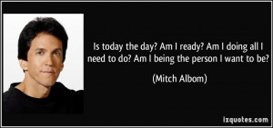 day? Am I ready? Am I doing all I need to do? Am I being the person ...