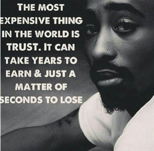 Tupac, again with more truth. Without trust you have no capacity to ...