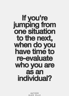 ... , when do you have time to re-evaluate who you are as an individual