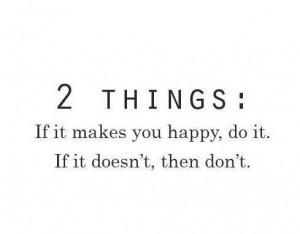 Good advice. BE HAPPY! ♥ #Free2Luv