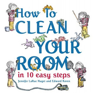 Review of How to Clean Your Room in 10 Easy Steps by Jennifer LaRue ...