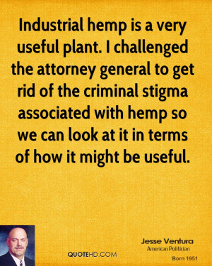 Industrial hemp is a very useful plant. I challenged the attorney ...