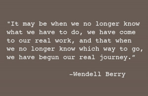 wendell berry on 'the real work, and the real journey'